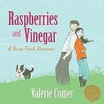 Raspberries and Vinegar: A Farm Fresh Romance Book 1 | Valerie Comer