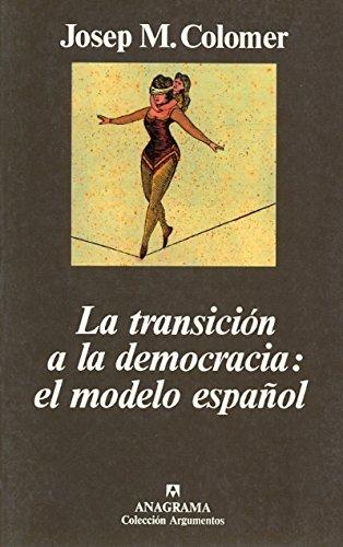 Transicion a la Democracia: El Modelo Espanol (Colección Argumentos) (Spanish Edition)