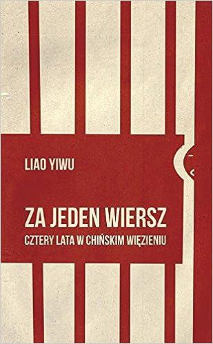 Za Jeden Wiersz Cztery Lata W Chinskim Wiezieniu Amazonco