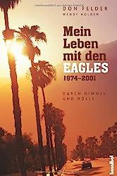 Mein Leben mit den EAGLES 1974-2001: Durch  Himmel und Hölle