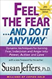 Feel the Fear and Do It Anyway®: Dynamic techniques for turning Fear, Indecision and Anger into Power, Action and Love
