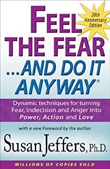 Feel the Fear and Do It Anyway®: Dynamic techniques for turning Fear, Indecision and Anger into Power, Action and Love by [Jeffers Ph.D., Susan]