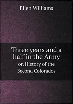 Book Three Years and a Half in the Army Or, History of the Second Colorados