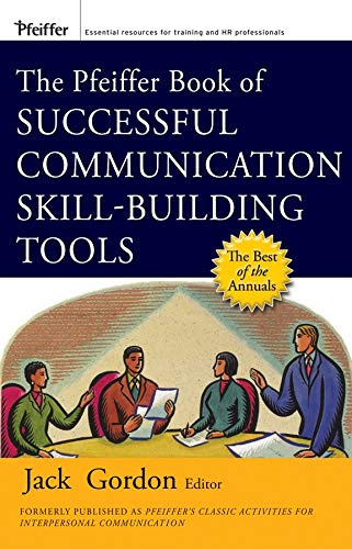 The Pfeiffer Book of Successful Communication Skill-Building Tools