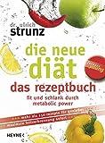 Die neue Diät. Das Rezeptbuch. Fit und schlank durch metabolic power (Forever young)