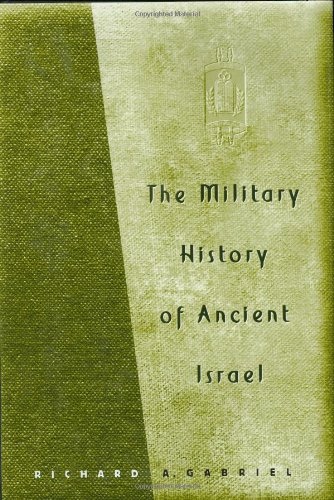 The Military History of Ancient Israel by Richard A Gabriel