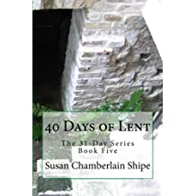 40 Days of Lent: The People, Places, and Events of the Passion (The 31-Day Series) (Volume 5)