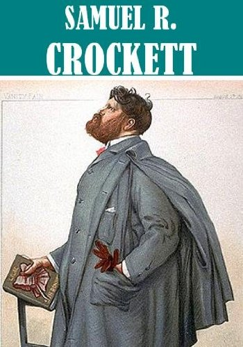 The Essential S. R. Crockett Collection (7 books)