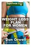 Weight Loss Plan For Women: Weight Maintenance Diet, Gluten Free Diet, Wheat Free Diet, Heart Healthy Diet, Whole Foods Diet,Antioxidants & ... - weight loss meal plans) (Volume 73)