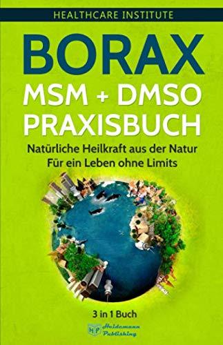 Borax   MSM   DMSO Praxisbuch  3 In 1 Buch   Natürliche Heilkraft Aus Der Natur. Für Ein Leben Ohne Limits