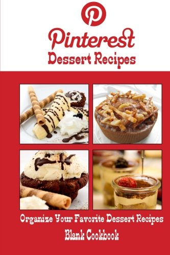 Pinterest Dessert Recipes Blank Cookbook (Blank Recipe Book): Recipe Keeper For Your Pinterest Dessert Recipes