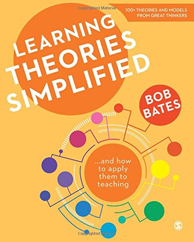 Learning Theories Simplified: ...and how to apply them to teaching, by Bob Bates