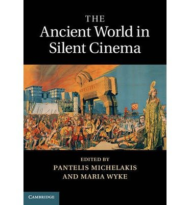 the ancient world in silent cinema wyke maria michelakis pantelis