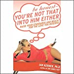 Be Honest - You're Not That Into Him Either: Raise Your Standards & Reach for the Love You Deserve (Unabr) | Ian Kerner