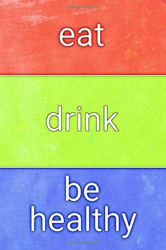 Download Eat Drink Be Healthy: Activity Tracker, Food Journal, Exercise Notebook, Best Gift, Notebook, Journal, Diary (110 Pages, Blank, 6 x 9) (Awesome Notebooks) pdf