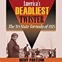 America's Deadliest Twister: The Tri-State Tornado of 1925 Audiobook by Geoff Partlow Narrated by Bob Goding