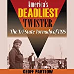 America's Deadliest Twister: The Tri-State Tornado of 1925  | Geoff Partlow