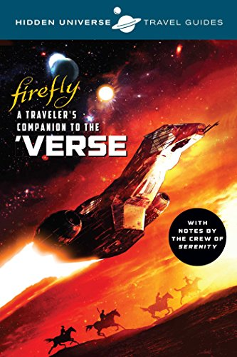 Hidden Universe Travel Guides: Firefly: A Traveler's Companion to the -