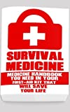 Survival Medicine: Medicine Handbook You Need In Your First-Aid Kit That Will Save Your Life
