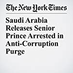 Saudi Arabia Releases Senior Prince Arrested in Anti-Corruption Purge | David D. Kirkpatrick