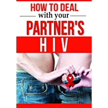 How to Deal With Your Partner's HIV | Get The Guidance You Need in This Difficult Time |