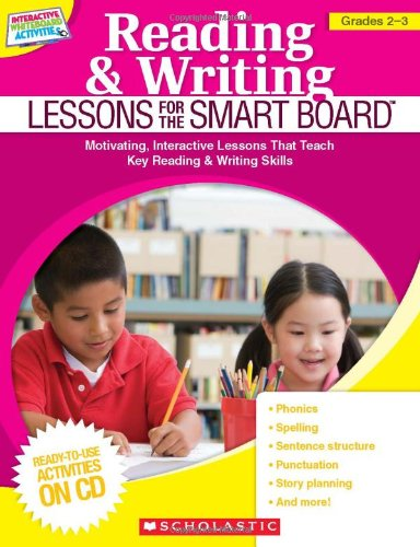 Reading & Writing Lessons for the SMART Board™ (Grades 2–3): Motivating, Interactive Lessons That Teach Key Reading
