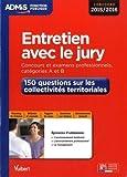 Entretien avec le jury - 150 questions sur les collectivités territoriales - Catégories A et B - Concours 2015-2016 de Margot Verrières (8 juin 2015) Broché