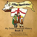 What Hurricane?: My Solar-Powered History on a Supply Ship to the Jamestown Colony, Volume 2 | Alana Terry