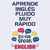 Aprende Inglés Fluido muy Rápido [Learn Fluent