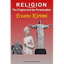RELIGION: The Origins and the Perpetuation