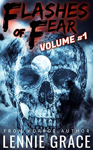 Flashes of Fear Volume #1: A Collection of Flash Fiction Horror Stories by [Grace, Lennie]