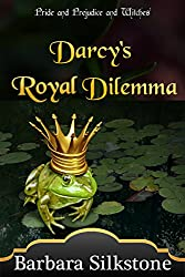 Darcy's Royal Dilemma: Pride and Prejudice and Witches (The Witches of Longbourn Book 1)