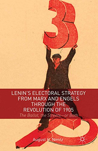 Download Lenin's Electoral Strategy from Marx and Engels through the Revolution of 1905: The Ballot, the Streets-or Both Pdf