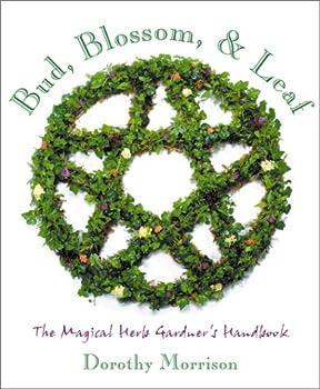 Bud, Blossom, & Leaf: The Magical Herb Gardener's Handbook 156718443X Book Cover