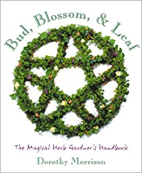 Bud, Blossom & Leaf: The Magical Herb Gardener's Handbook