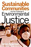 Sustainable Communities and the Challenge of Environmental Justice, Julian Agyeman, 0814707106