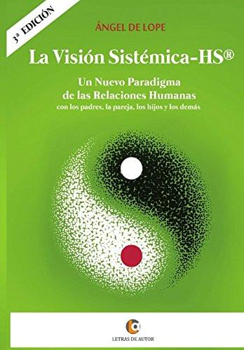 La Visión Sistémica-HS: Un Nuevo Paradigma de las Relaciones Humanas, con los padres, la pareja, los hijos y los demás.