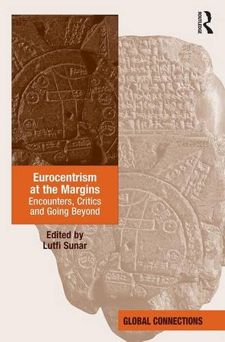 Eurocentrism at the Margins: Encounters, Critics and Going Beyond (Global Connections)