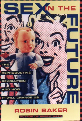 Download Sex in the Future: The Reproductive Revolution and How it Will Change Us PDF