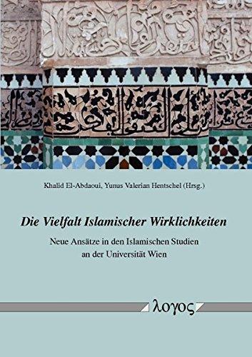 Die Vielfalt Islamischer Wirklichkeiten: Neue Ansatze in Den Islamischen Studien an Der Universitat Wien