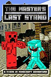 The Master's Last Stand: A Steve in Minecraft Adventure (Rise of the Master Creeper Saga Book 3)