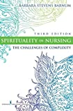 Spirituality in Nursing: The Challenges of Complexity, Third Edition (Barnum, Spirituality in Nursing)
