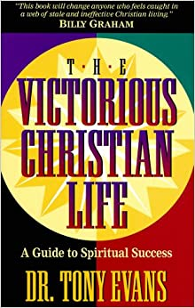 The Victorious Christian Life: A Guide to Spiritual Success