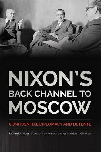 Nixon's Back Channel to Moscow: Confidential Diplomacy and Détente (Studies In Conflict Diplomacy Peace)