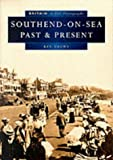 Southend-on-Sea Past and Present in Old Photographs (Britain in Old Photographs)