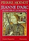 Jeanne d'Arc, le pouvoir et l'innocence par Moinot