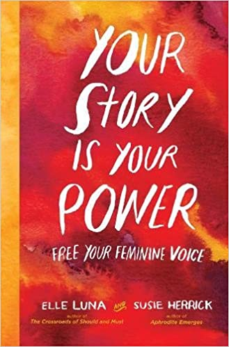 Your Story Is Your Power: Free Your Feminine Voice: Elle Luna, Susie  Herrick: 9781523502691: Amazon.com: Books