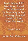 Truth About ETF Rotation - Fund Your Retirement by Investing in Top Exchange Traded Funds in One Hour Per Week: Third Edition (Beat The Crash)