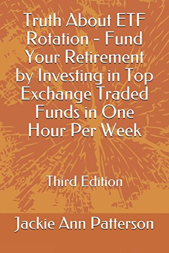 Truth About ETF Rotation - Fund Your Retirement by Investing in Top Exchange Traded Funds in One Hour Per Week: Third Edition (Beat The Crash) by Independently published