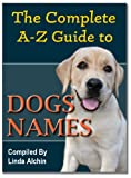 The Complete A to Z Guide to Dog Names